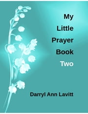 My Little Prayer Book Two ebook by Darryl Ann Lavitt