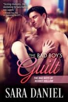 The Bad Boy's Guilt - The Bad Boys of Regret Hollow, #2 ebook by Sara Daniel