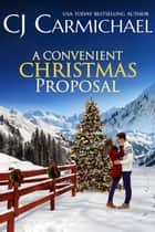A Convenient Christmas Proposal ebook by C.J. Carmichael