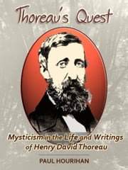 Thoreau's Quest: Mysticism In the Life and Writings of  Henry David Thoreau ebook by Paul Hourihan,Anna Hourihan