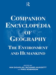 Companion Encyclopedia of Geography - The Environment and Humankind ebook by