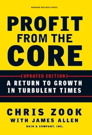Profit from the Core - A Return to Growth in Turbulent Times ebook by Chris Zook,James Allen
