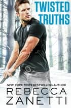 Twisted Truths ebook by Rebecca Zanetti