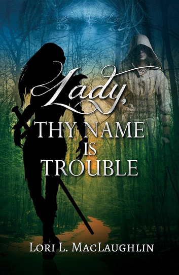 Lady, Thy Name Is Trouble ebook by Lori L. MacLaughlin