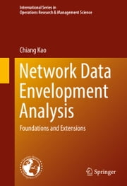 Network Data Envelopment Analysis - Foundations and Extensions ebook by Chiang Kao