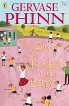 The Day Our Teacher Went Batty ebook by Gervase Phinn,Chris Mould