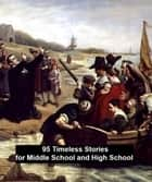 95 Timeless Stories for Middle School and High School ebook by Nathaniel Hawthorne, Edgar Allan Poe, Richard Seltzer