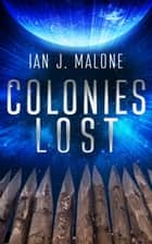 Colonies Lost eBook by Ian J. Malone