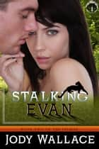 Stalking Evan ebook by Jody Wallace