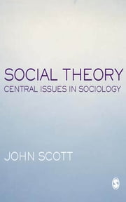 Social Theory - Central Issues in Sociology ebook by John Scott