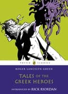 Tales of the Greek Heroes ebook by Roger Lancelyn Green
