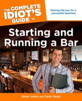 The Complete Idiot's Guide to Starting and Running a Bar ebook by Steve Johns,Carey Rossi