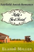 Fairfield Amish Romance: Katie's First Social ebook by Elanor Miller