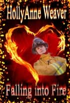 Falling into Fire ebook by HollyAnne Weaver
