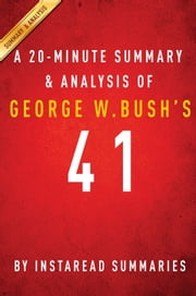 41 by George W. Bush - A 20-minute Summary & Analysis - A Portrait of My Father ebook by Instaread