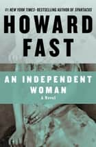 An Independent Woman - A Novel ebook by Howard Fast