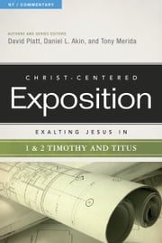 Exalting Jesus in 1 & 2 Timothy and Titus ebook by David Platt,Tony Merida,Dr. Daniel L. Akin