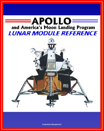 Apollo and America's Moon Landing Program: Lunar Module (LM) Reference ebook by Progressive Management