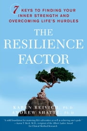 The Resilience Factor - 7 Keys to Finding Your Inner Strength and Overcoming Life's Hurdles ebook by Karen Reivich,Andrew Shatte, Ph.D.