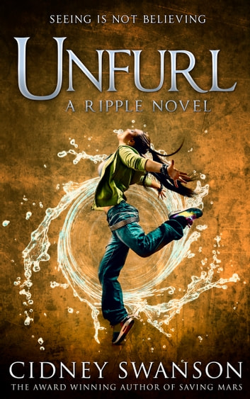 Unfurl - Book Three in The Ripple Series ebook by Cidney Swanson