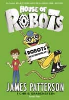 House of Robots 2. Robots descontrolats ebook by James Patterson, Laia Font Mateu