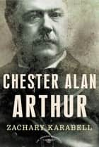 Chester Alan Arthur ebook by Zachary Karabell,Arthur M. Schlesinger Jr.