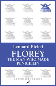 Florey - The Man Who Made Penicillin ebook by Lennard Bickel