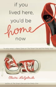 If You Lived Here, You'd Be Home Now ebook by Claire LaZebnik