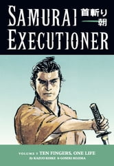 Samurai Executioner Volume 5: Ten Fingers, One Life ebook by Kazuo Koike
