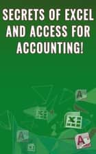 Secrets of Excel and Access for Accounting! ebook by Andrei Besedin
