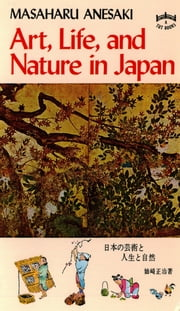 Art, Life, and Nature in Japan ebook by Masaharu Anesaki,Terence Barrow
