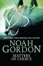 Matters of Choice ebook by Noah Gordon