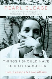 Things I Should Have Told My Daughter - Lies, Lessons & Love Affairs ebook by Pearl Cleage