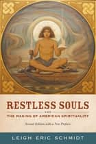 Restless Souls - The Making of American Spirituality ebook by Leigh Eric Schmidt