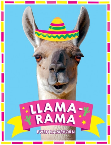 Llama-Rama: Hilarious Llama and Alpaca Memes, Images and Jokes ebook by Ewen Ramshorn