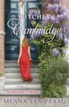 The Witches of Cambridge - A Novel ebook by Menna van Praag