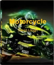 Motorcycle - The Essential Guide to Buying a Motorcycle, Motorcycle Blue Book, Motorcycle Manufacturers, Motorcycle Speed, Motorcycle Safety, Supercross Race ebook by David Lough
