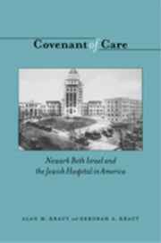 Covenant of Care: Newark Beth Israel and the Jewish Hospital in America ebook by Kraut, Alan M.