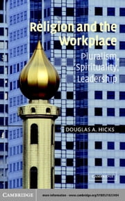 Religion and the Workplace ebook by Hicks, Douglas A.
