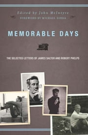 Memorable Days - The Selected Letters of James Salter and Robert Phelps ebook by James Salter,Robert Phelps,John McIntyre,Michael Dirda