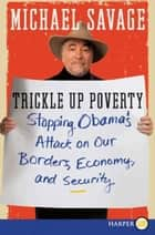 Trickle Up Poverty - Stopping Obama's Attack on Our Borders, Economy, and Security ebook by Michael Savage