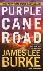 Purple Cane Road ebook by James Lee Burke