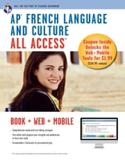 AP French Language & Culture All Access w/Audio - Book + Online + Mobile ebook by Dr. Eileen M. Angelini, Ph.D.,Editors of REA,Dr. Geraldine O'Neill, Ph.D.,Dr. Adina C. Alexandru, Ed.D.,Dr. Julie Huntington, Ph.D.,Ms. Erica Stofanak
