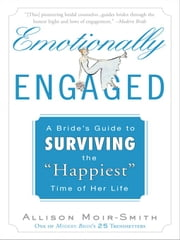 "Emotionally Engaged - A Bride's Guide to Surviving the ""Happiest"" Time of Her Life ebook by Kobo.Web.Store.Products.Fields.ContributorFieldViewModel"