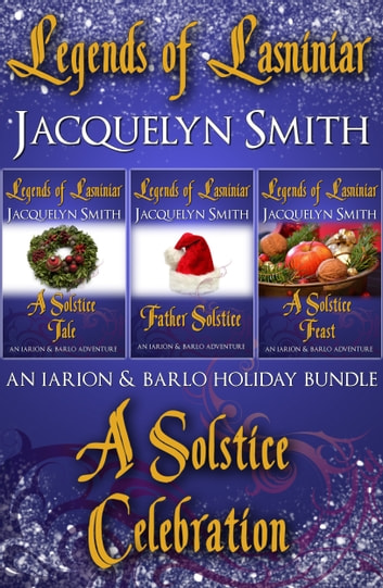 Legends of Lasniniar Holiday Bundle: A Solstice Celebration ebook by Jacquelyn Smith