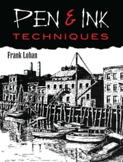 Pen & Ink Techniques ebook by Frank J. Lohan