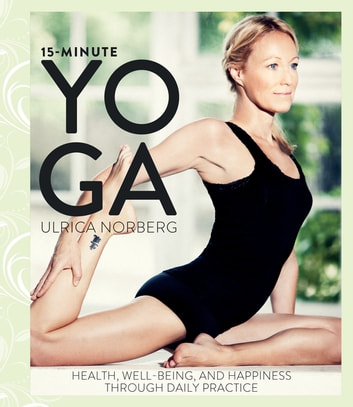 15-Minute Yoga - Health, Well-Being, and Happiness through Daily Practice ebook by Ulrica Norberg