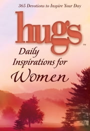 Hugs Daily Inspirations for Women - 365 Devotions to Inspire Your Day ebook by Freeman-Smith LLC