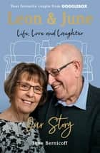 Leon and June: Our Story - Life, Love & Laughter ebook by June Bernicoff