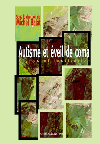 Autisme et éveil de coma eBook by Michel Balat